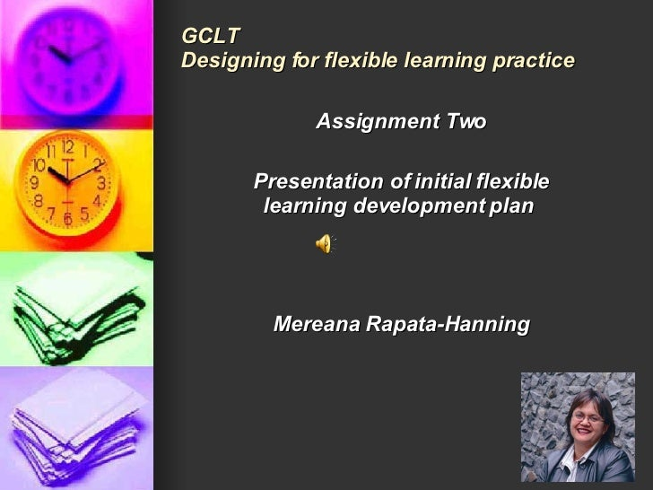 GCLT Designing for flexible learning practice Assignment Two Presentation of initial flexible learning development plan  M...