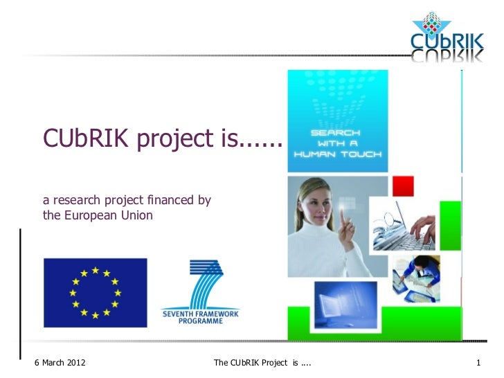 CUbRIK project is...... a research project financed by the European Union6 March 2012                      The CUbRIK Proj...