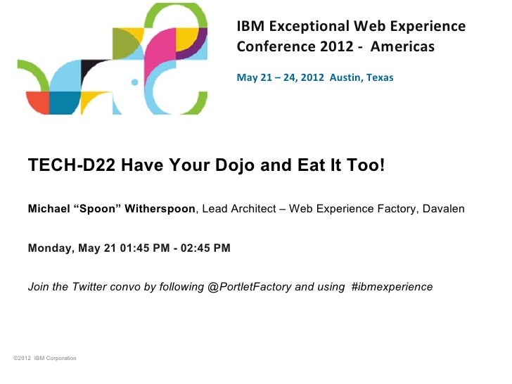 Have your Dojo and eat it too! A Technical Presentations from the 2012 IBM Exceptional Web Experience Conference