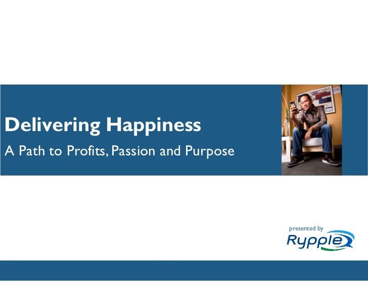 Delivering HappinessA Path to Profits, Passion and Purpose                                         presented by           ...