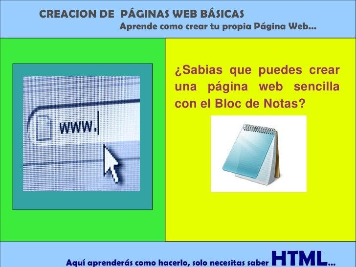 CREACION DE  PÁGINAS WEB BÁSICAS <br />Aprende como crear tu propia Página Web...<br />¿Sabias que puedes crear una página...