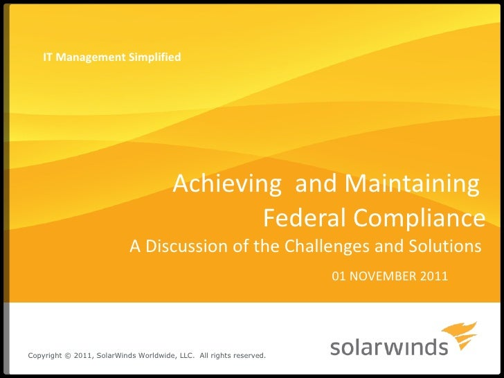 Achieving  and Maintaining  Federal Compliance A Discussion of the Challenges and Solutions  01 NOVEMBER 2011 IT Managemen...