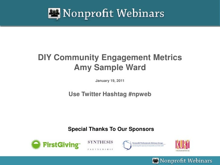 DIY Community Engagement Metrics<br />Amy Sample Ward<br />January 19, 2011<br />Use Twitter Hashtag #npweb<br />Special T...