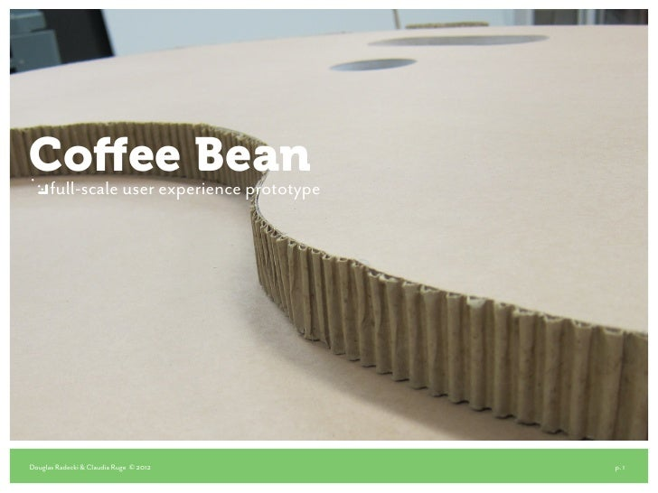 Coffee Bean full-scale user experience prototypeDouglas Radecki & Claudia Ruge © 2012   p. 1