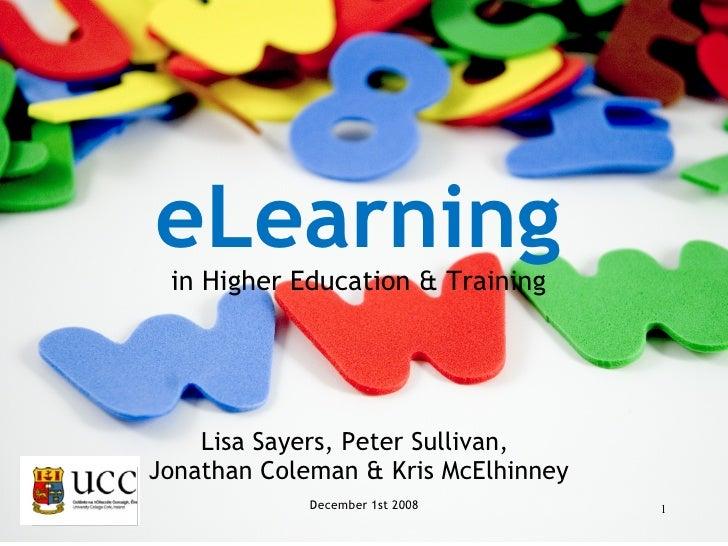 December 1st 2008 eLearning in Higher Education & Training Lisa Sayers, Peter Sullivan,  Jonathan Coleman & Kris McElhinney