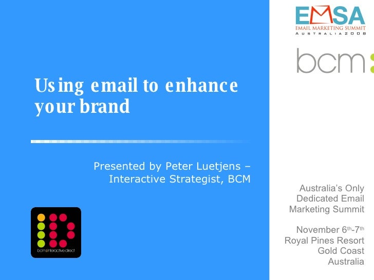 Using email to enhance your brand Presented by Peter Luetjens – Interactive Strategist, BCM