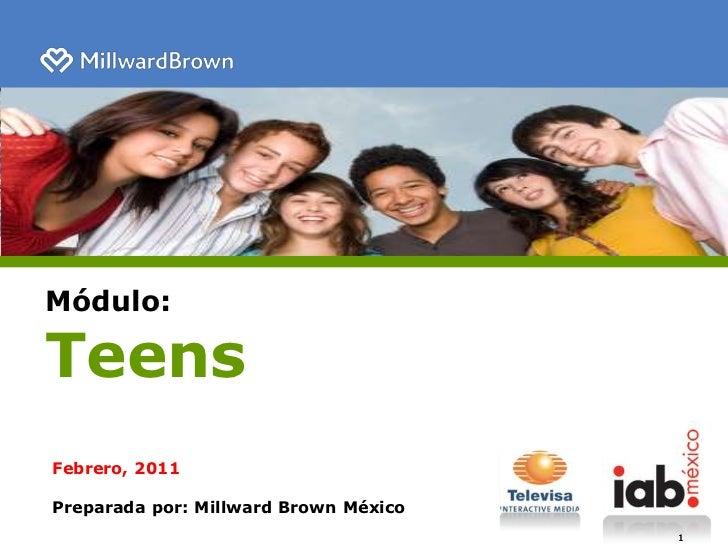 Módulo:<br />Teens<br />Febrero, 2011<br />Preparada por: Millward Brown México<br />1<br />1<br />