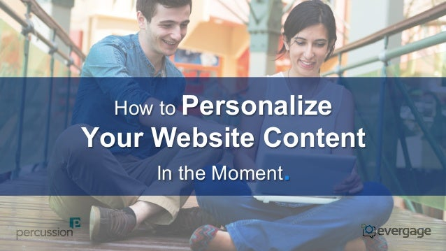 How to Personalize  Your Website Content In the Moment.