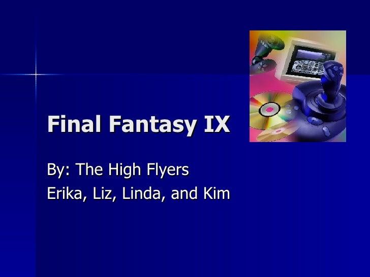 Final Fantasy IX By: The High Flyers Erika, Liz, Linda, and Kim