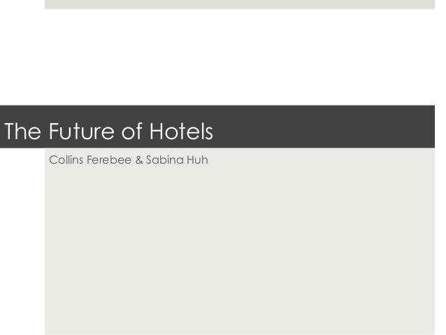 The Future of Hotels    Collins Ferebee & Sabina Huh