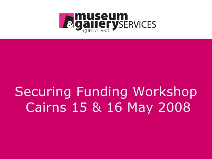 Securing Funding Workshop   Cairns 15 & 16 May 2008