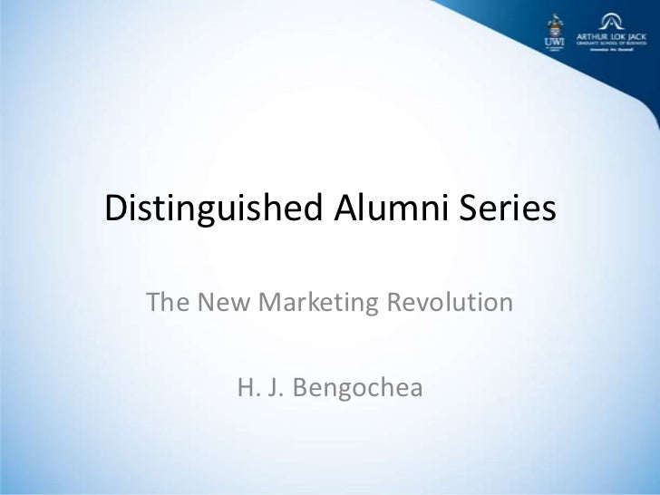 Distinguished Alumni Series  The New Marketing Revolution        H. J. Bengochea