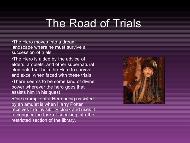 The Road of Trials <ul><li>The Hero moves into a dream landscape where he must survive a succession of trials. </li></ul><...