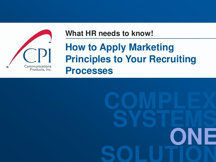 What HR needs to know!<br />How to Apply Marketing Principles to Your Recruiting Processes<br />
