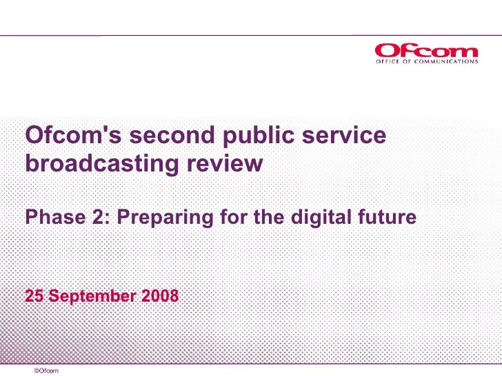 Ofcom's second public service broadcasting review Phase 2: Preparing for the digital future 25 September 2008