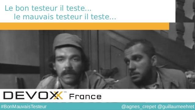@agnes_crepet @guillaumeehret#BonMauvaisTesteur Le bon testeur il teste... le mauvais testeur il teste...