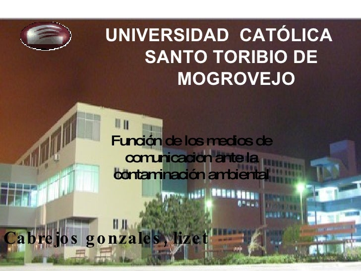 UNIVERSIDAD  CATÓLICA SANTO TORIBIO DE  MOGROVEJO Cabrejos gonzales, lizet Función de los medios de comunicacion ante la c...