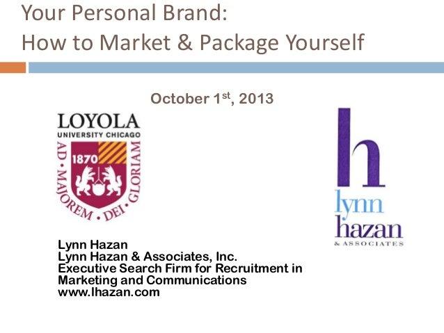 Your Personal Brand: How to Market & Package Yourself October 1st, 2013 Lynn Hazan Lynn Hazan & Associates, Inc. Executive...