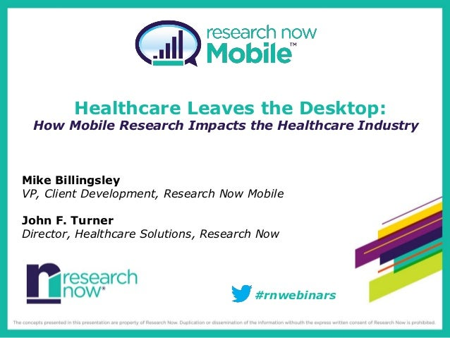 Healthcare Leaves the Desktop: How Mobile Research Impacts the Healthcare IndustryMike BillingsleyVP, Client Development,...