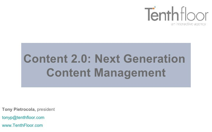 Content 2.0: Next Generation  Content Management Tony Pietrocola,  president [email_address] www.TenthFloor.com