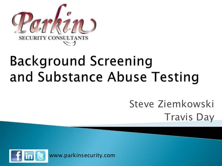 Background Screening and Substance Abuse Testing<br />Steve Ziemkowski<br />Travis Day<br />www.parkinsecurity.com<br />