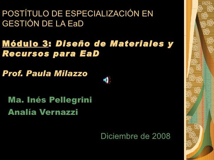 POSTÍTULO DE ESPECIALIZACIÓN EN GESTIÓN DE LA EaD Módulo 3 :  Diseño de Materiales y Recursos para EaD Prof. Paula Milazzo...
