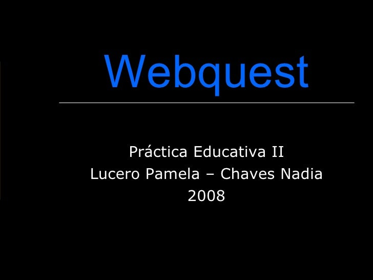 Webquest Práctica Educativa II Lucero Pamela – Chaves Nadia 2008