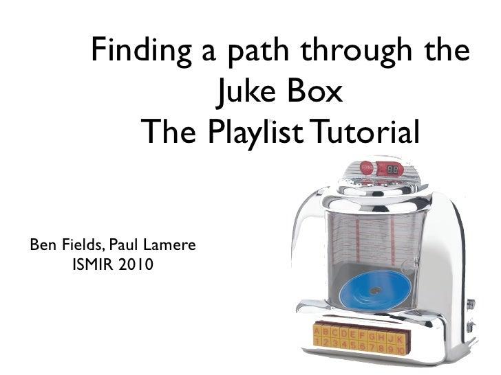 Finding a path through the                  Juke Box            The Playlist Tutorial   Ben Fields, Paul Lamere       ISMI...