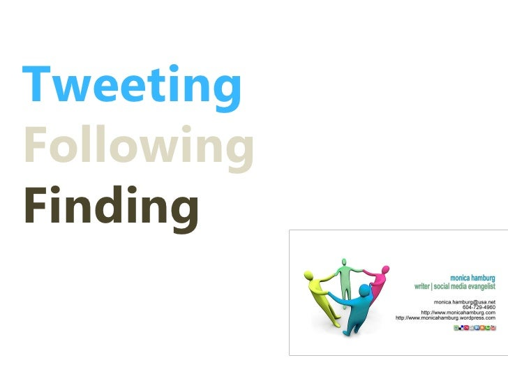 "Please note: The presentation ""Twitter: Tweeting, Following, Finding"" is still on Slideshare but now under:http://www.slid..."