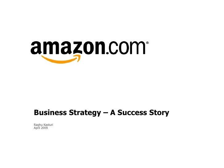 Business Strategy – A Success Story Raghu Kasturi April 2009