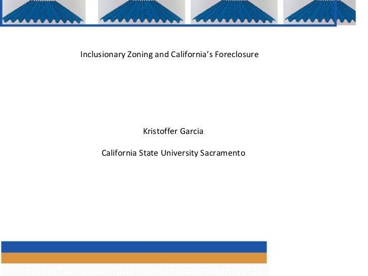 Inclusionary Zoning and California's Foreclosure  Kristoffer Garcia California State University Sacramento