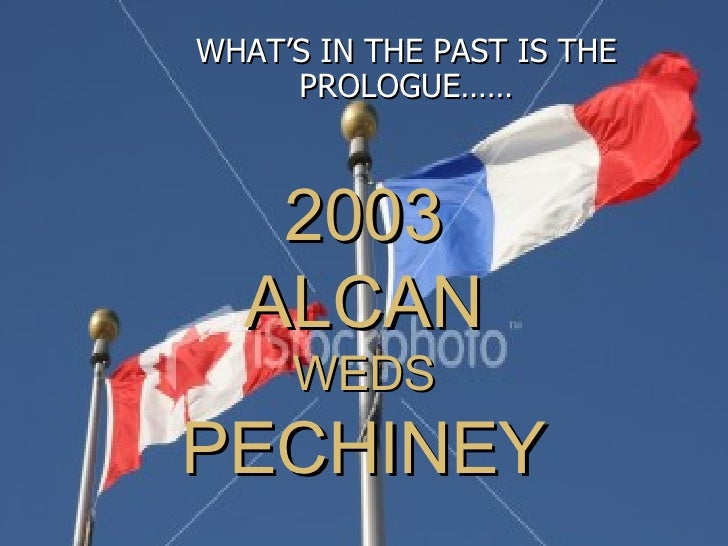 2003 ALCAN WEDS PECHINEY WHAT'S IN THE PAST IS THE PROLOGUE……