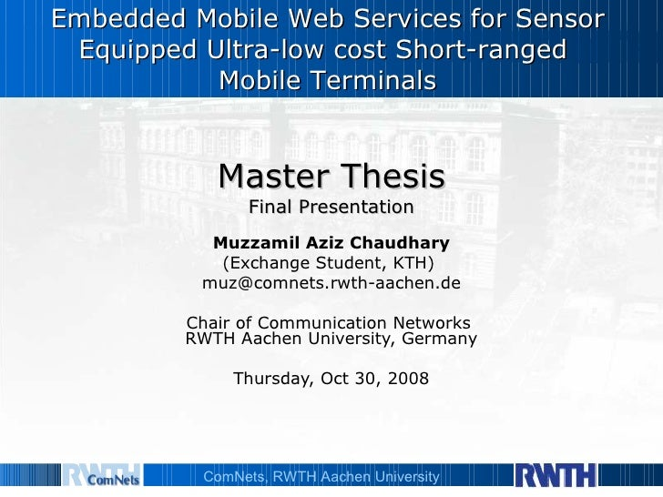 Master Thesis Final Presentation Muzzamil Aziz Chaudhary (Exchange Student, KTH)   [email_address] Chair of Communication ...