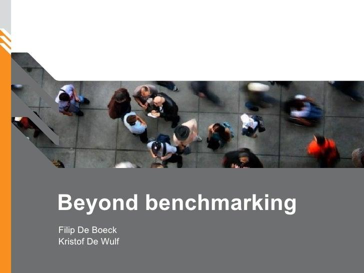 Beyond benchmarking Filip De Boeck Kristof De Wulf