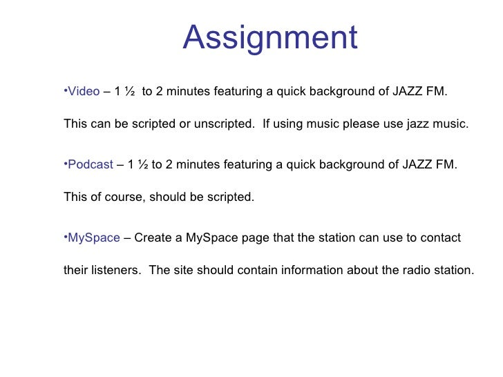 <ul><ul><li>Video  – 1 ½  to 2 minutes featuring a quick background of JAZZ FM.  This can be scripted or unscripted.  If u...