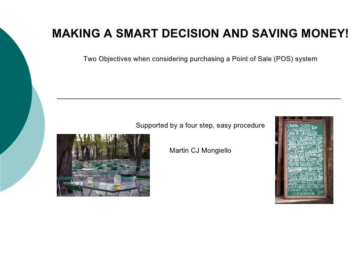 MAKING A SMART DECISION AND SAVING MONEY! Two Objectives when considering purchasing a Point of Sale (POS) system Supporte...