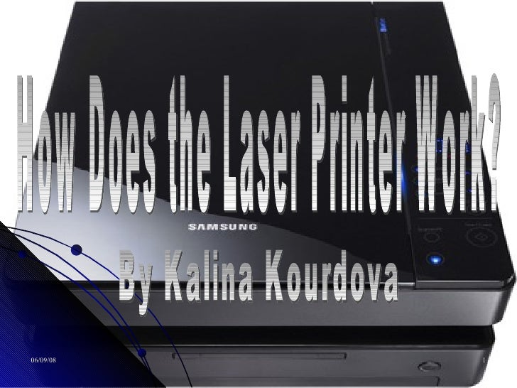 How Does the Laser Printer Work? By Kalina Kourdova