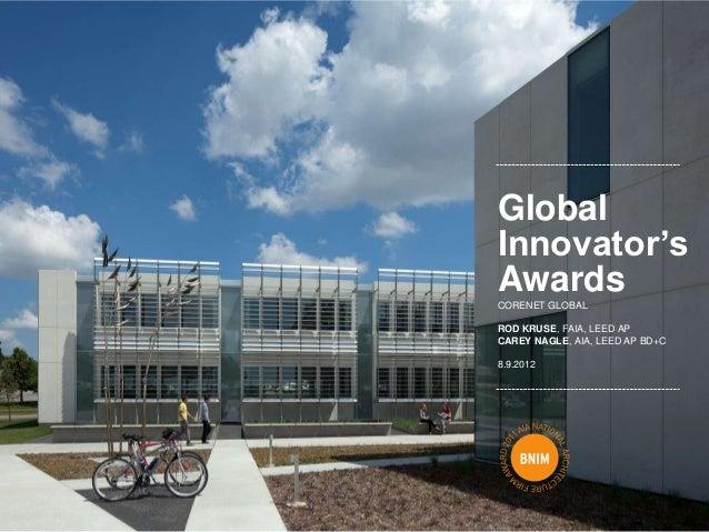 GlobalInnovator'sAwardsCORENET GLOBALROD KRUSE, FAIA, LEED APCAREY NAGLE, AIA, LEED AP BD+C8.9.2012