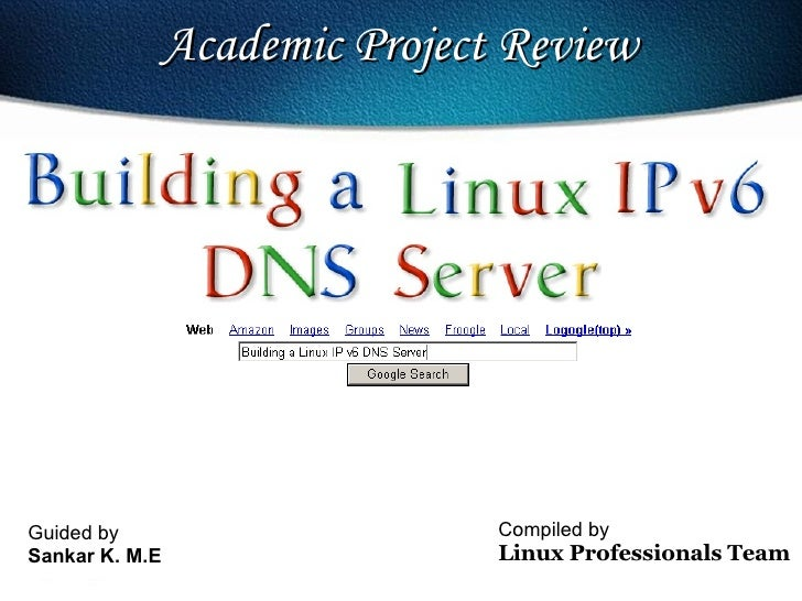 Guided by Sankar K. M.E Academic Project Review  Compiled by  Linux Professionals   Team