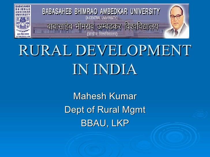RURAL DEVELOPMENT     IN INDIA     Mahesh Kumar    Dept of Rural Mgmt       BBAU, LKP