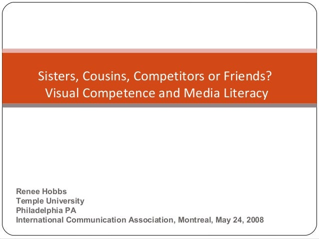 Sisters, Cousins, Competitors or Friends? Visual Competence and Media Literacy Renee Hobbs Temple University Philadelphi...