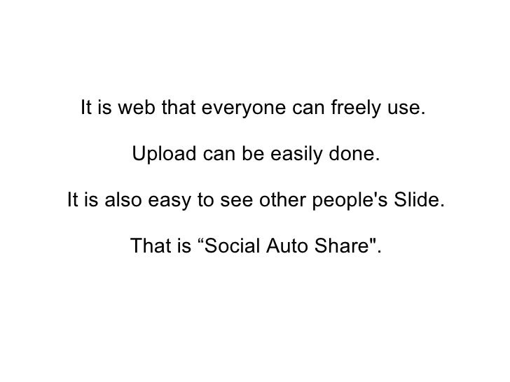 It is web that everyone can freely use.  Upload can be easily done. It is also easy to see other people's Slide.  That is ...