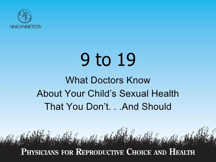 9 to 19 What Doctors Know About Your Child's Sexual Health That You Don't. . .And Should