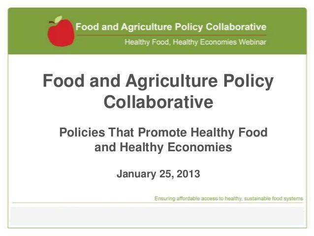 Food and Agriculture Policy      Collaborative Policies That Promote Healthy Food       and Healthy Economies          Jan...