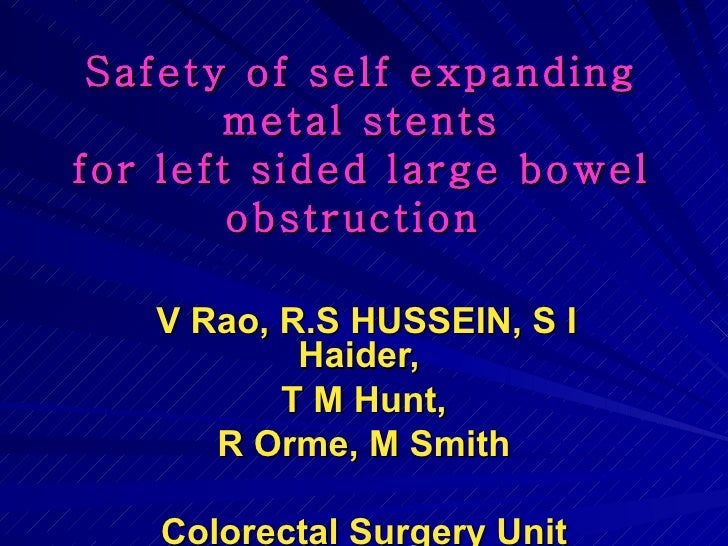 Safety of self expanding  metal stents  for left sided large bowel obstruction  V Rao, R.S HUSSEIN, S I Haider,  T M Hunt,...