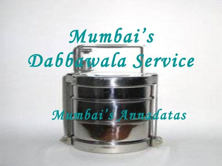 Mumbai'sDabbawala Service  Mumbai's Annadatas
