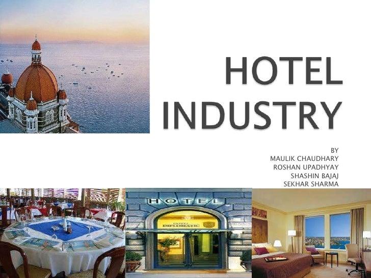 HOTEL INDUSTRY<br />BY <br />MAULIK CHAUDHARY<br />ROSHAN UPADHYAY<br />SHASHIN BAJAJ<br />SEKHAR SHARMA<br />