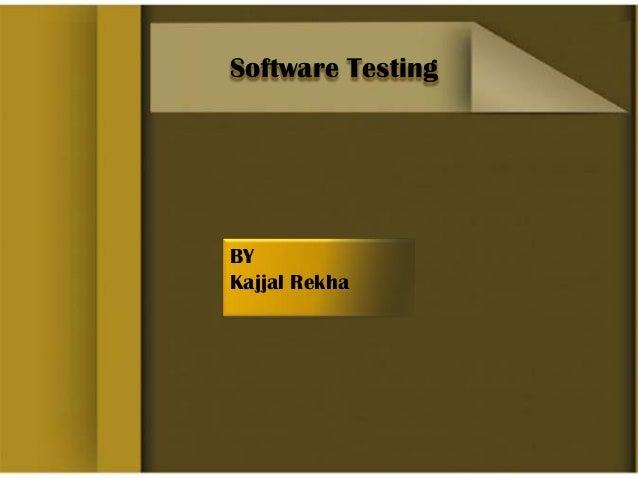 Software Testing  BY Kajjal Rekha