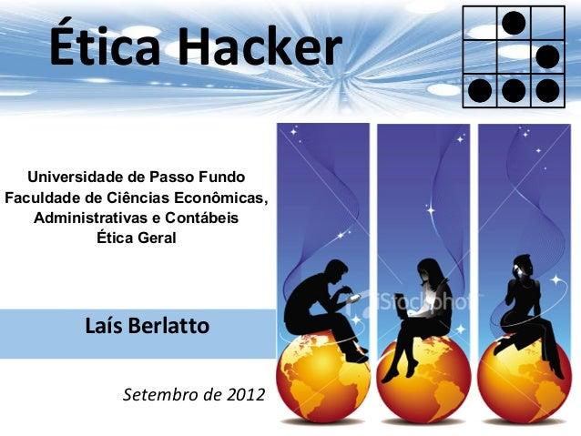 Laís Berlatto Ética Hacker Setembro de 2012 Universidade de Passo Fundo Faculdade de Ciências Econômicas, Administrativas ...