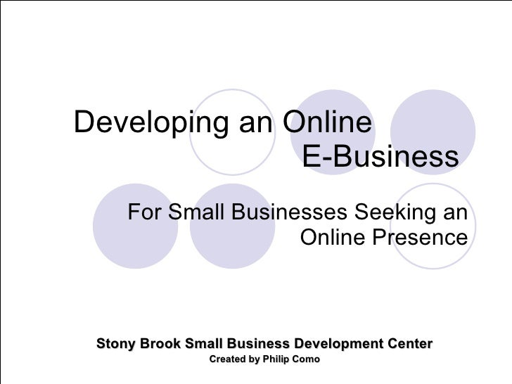 Developing an Online                E-Business      For Small Businesses Seeking an                      Online Presence  ...